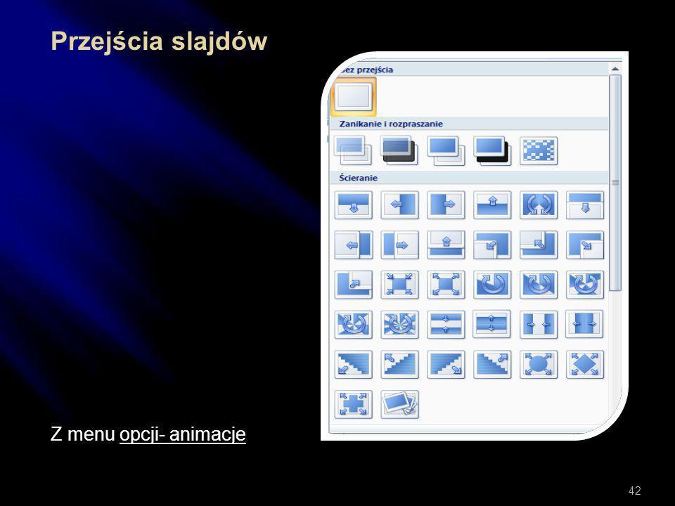 Przejścia slajdów Z menu opcji- animacje