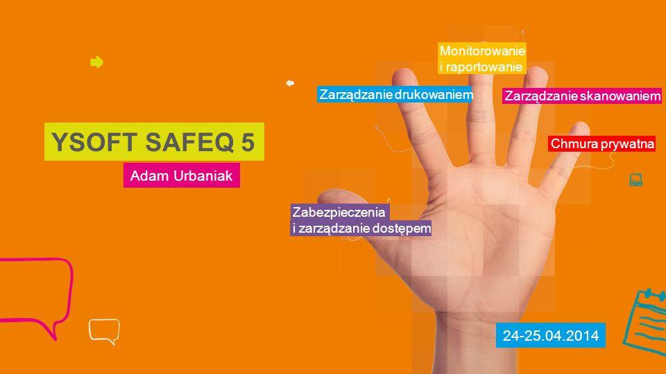 YSOFT SAFEQ 5 Adam Urbaniak 24-25.04.2014 Monitorowanie i raportowanie