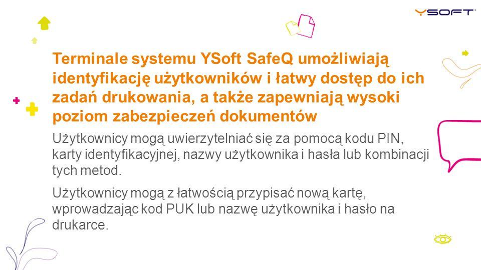 Terminale systemu YSoft SafeQ umożliwiają identyfikację użytkowników i łatwy dostęp do ich zadań drukowania, a także zapewniają wysoki poziom zabezpieczeń dokumentów