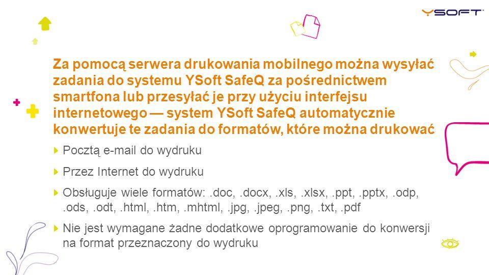 Za pomocą serwera drukowania mobilnego można wysyłać zadania do systemu YSoft SafeQ za pośrednictwem smartfona lub przesyłać je przy użyciu interfejsu internetowego — system YSoft SafeQ automatycznie konwertuje te zadania do formatów, które można drukować