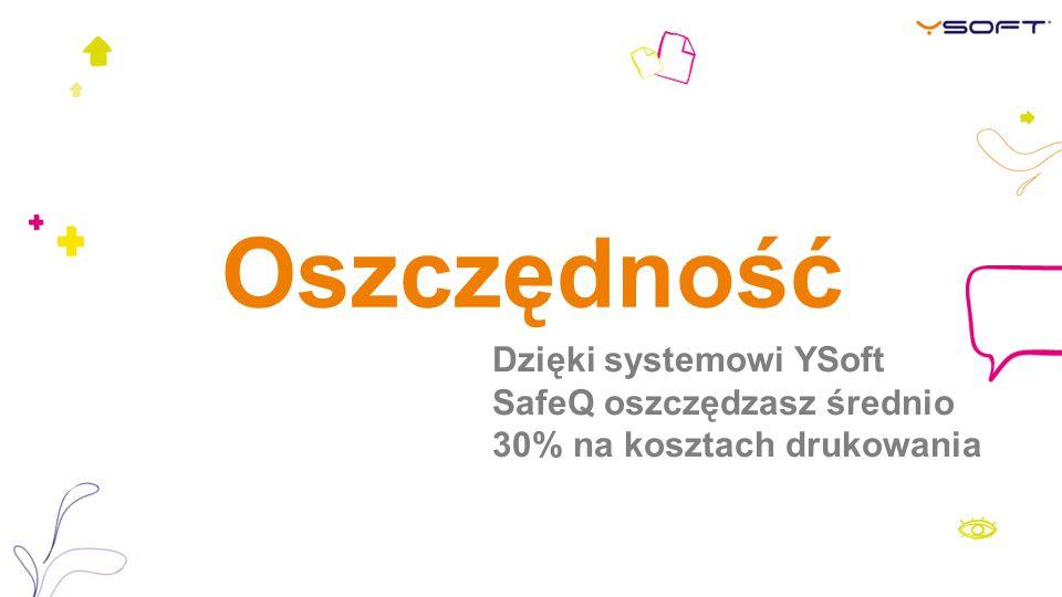 Oszczędność Dzięki systemowi YSoft SafeQ oszczędzasz średnio 30% na kosztach drukowania