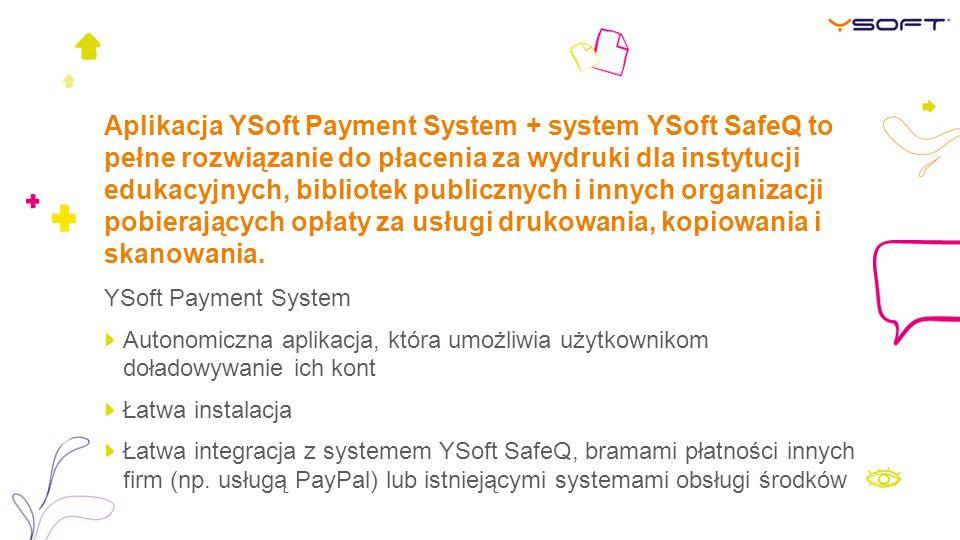 Aplikacja YSoft Payment System + system YSoft SafeQ to pełne rozwiązanie do płacenia za wydruki dla instytucji edukacyjnych, bibliotek publicznych i innych organizacji pobierających opłaty za usługi drukowania, kopiowania i skanowania.