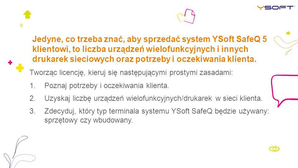Jedyne, co trzeba znać, aby sprzedać system YSoft SafeQ 5 klientowi, to liczba urządzeń wielofunkcyjnych i innych drukarek sieciowych oraz potrzeby i oczekiwania klienta.