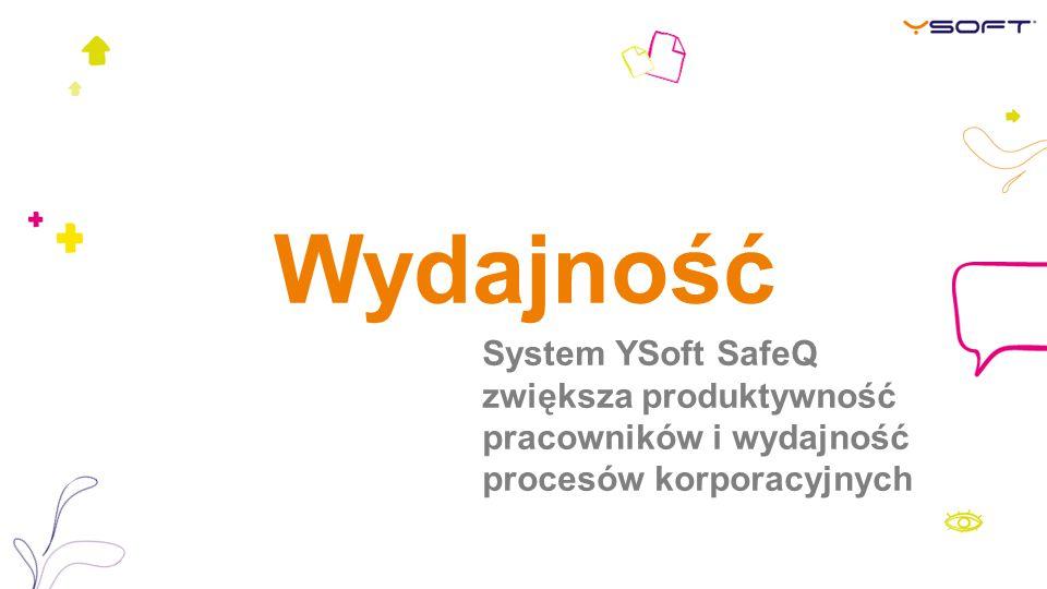 Wydajność System YSoft SafeQ zwiększa produktywność pracowników i wydajność procesów korporacyjnych