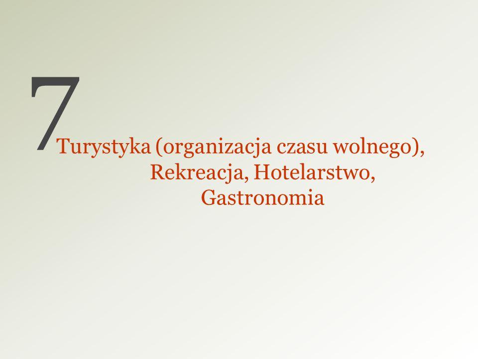 7 Turystyka (organizacja czasu wolnego), Rekreacja, Hotelarstwo, Gastronomia