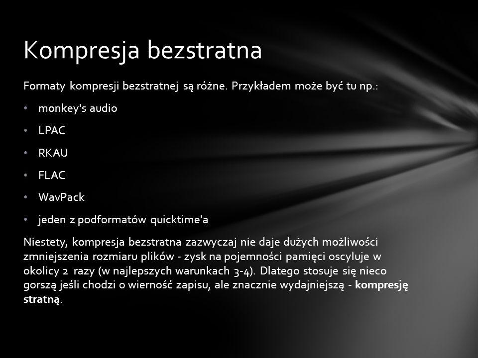 Kompresja bezstratna Formaty kompresji bezstratnej są różne. Przykładem może być tu np.: monkey s audio.