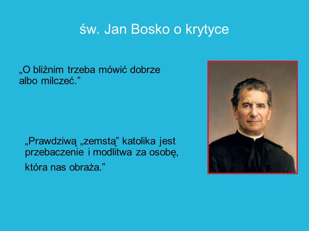 """św. Jan Bosko o krytyce """"O bliźnim trzeba mówić dobrze albo milczeć."""