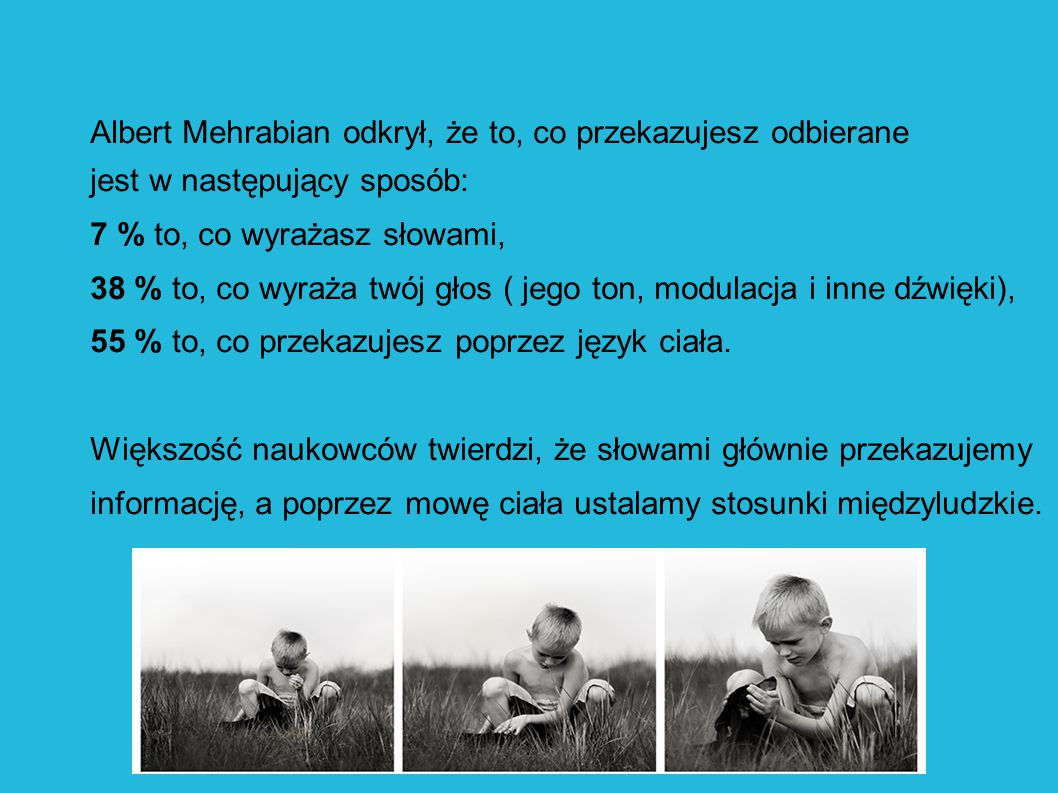 Albert Mehrabian odkrył, że to, co przekazujesz odbierane