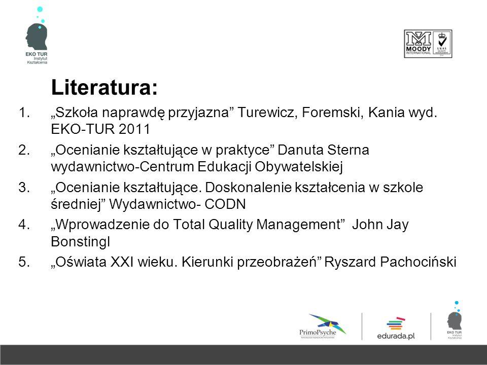 """Literatura: """"Szkoła naprawdę przyjazna Turewicz, Foremski, Kania wyd. EKO-TUR 2011."""