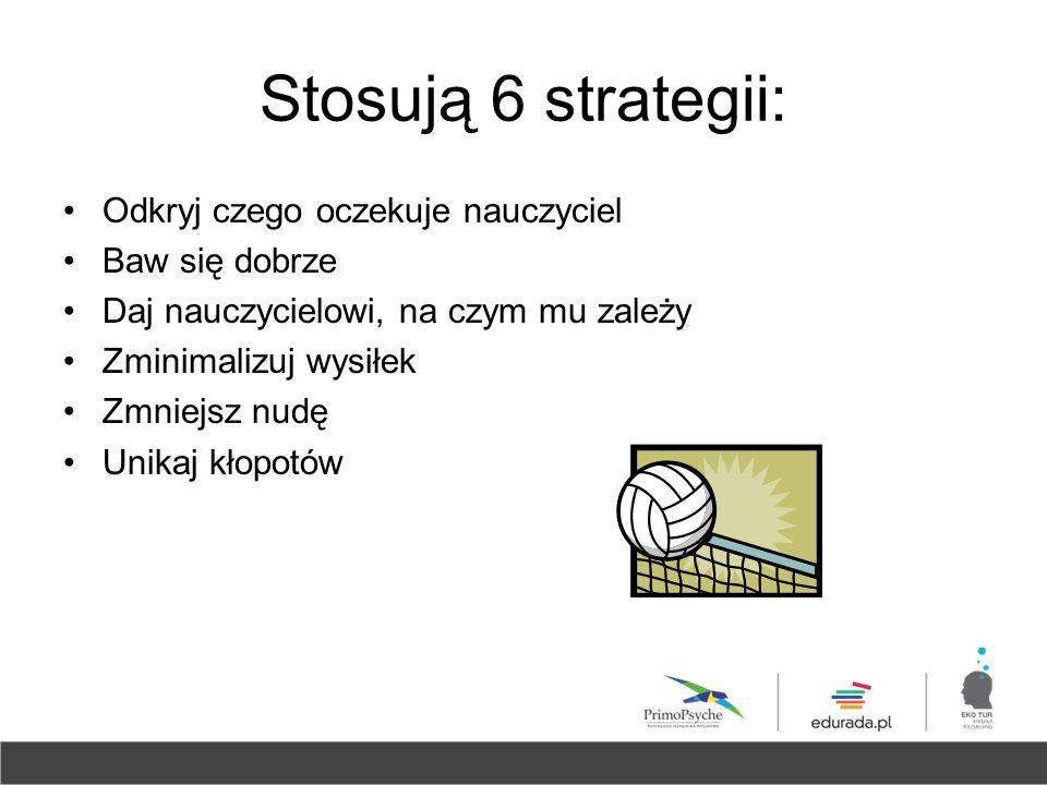 Stosują 6 strategii: Odkryj czego oczekuje nauczyciel Baw się dobrze