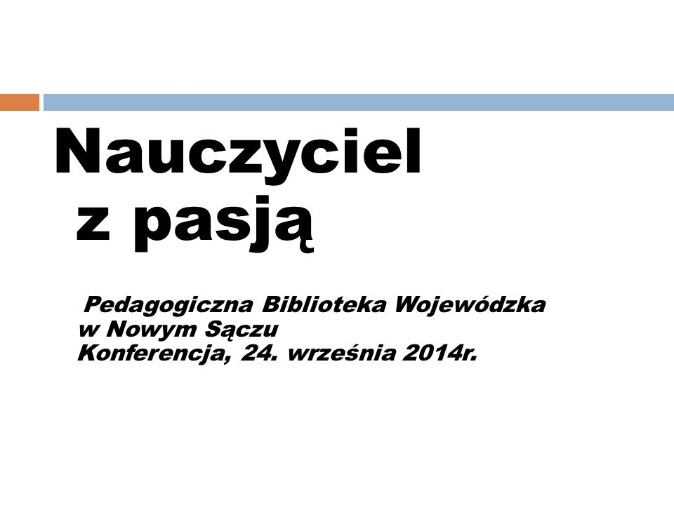 Nauczyciel z pasją Pedagogiczna Biblioteka Wojewódzka w Nowym Sączu Konferencja, 24.