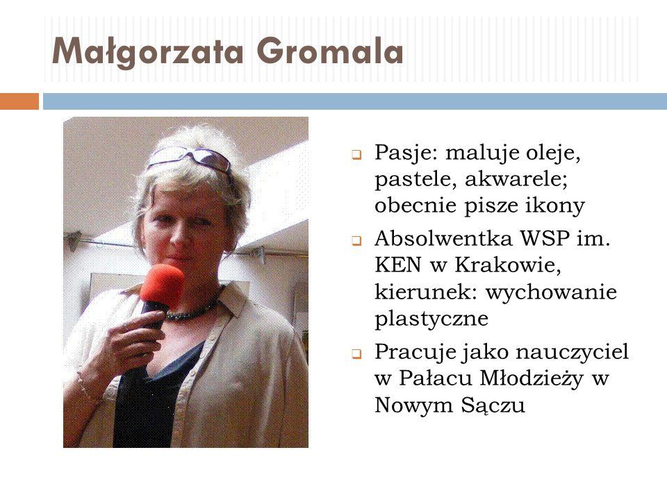 Małgorzata Gromala Pasje: maluje oleje, pastele, akwarele; obecnie pisze ikony.