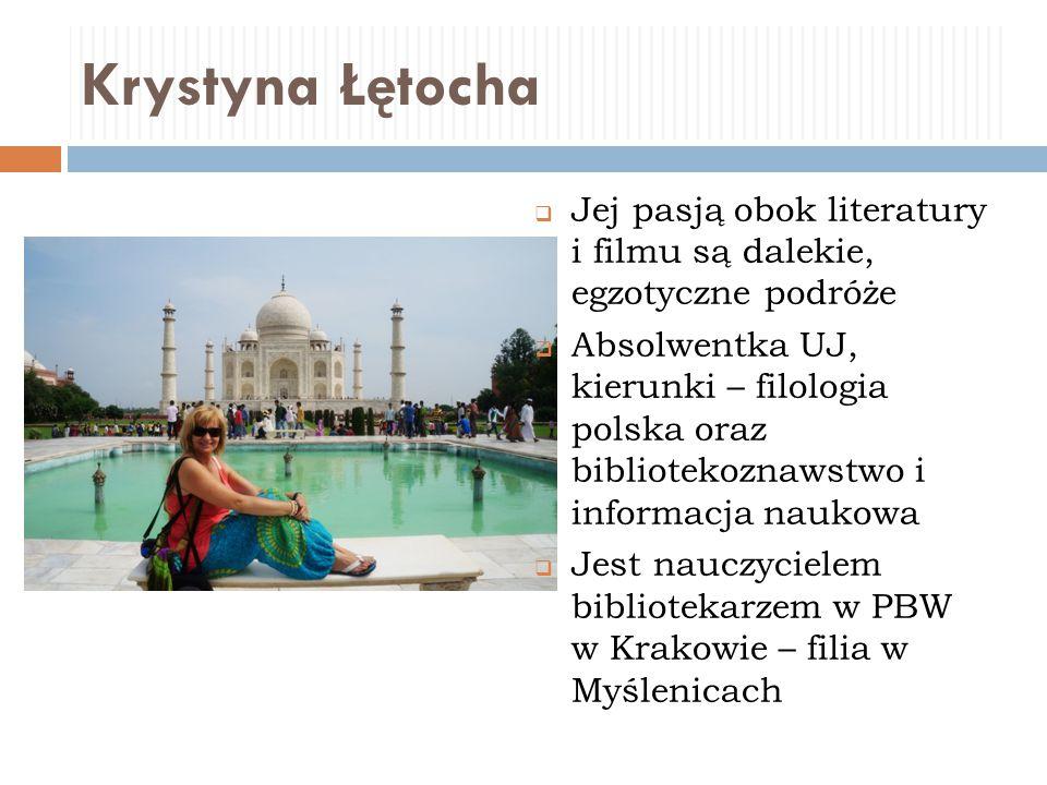 Krystyna Łętocha Jej pasją obok literatury i filmu są dalekie, egzotyczne podróże.