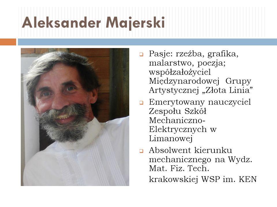 """Aleksander Majerski Pasje: rzeźba, grafika, malarstwo, poezja; współzałożyciel Międzynarodowej Grupy Artystycznej """"Złota Linia"""