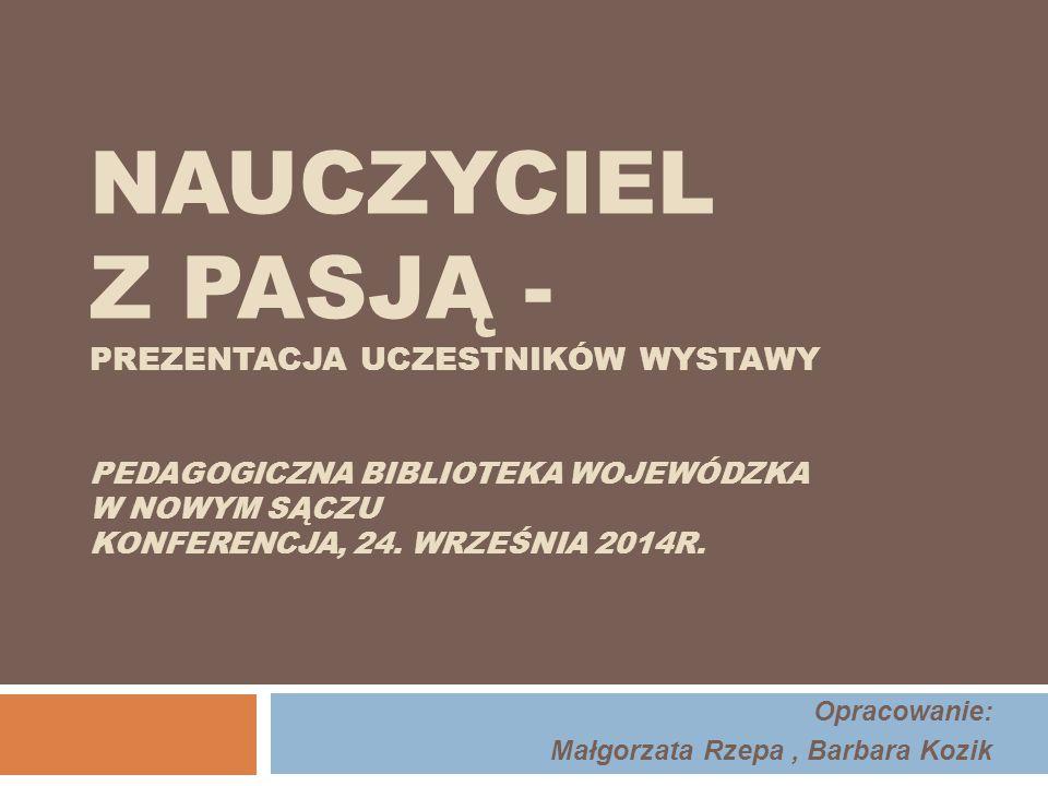 Opracowanie: Małgorzata Rzepa , Barbara Kozik