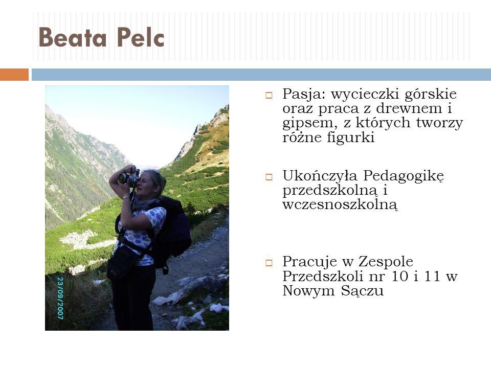 Beata Pelc Pasja: wycieczki górskie oraz praca z drewnem i gipsem, z których tworzy różne figurki.