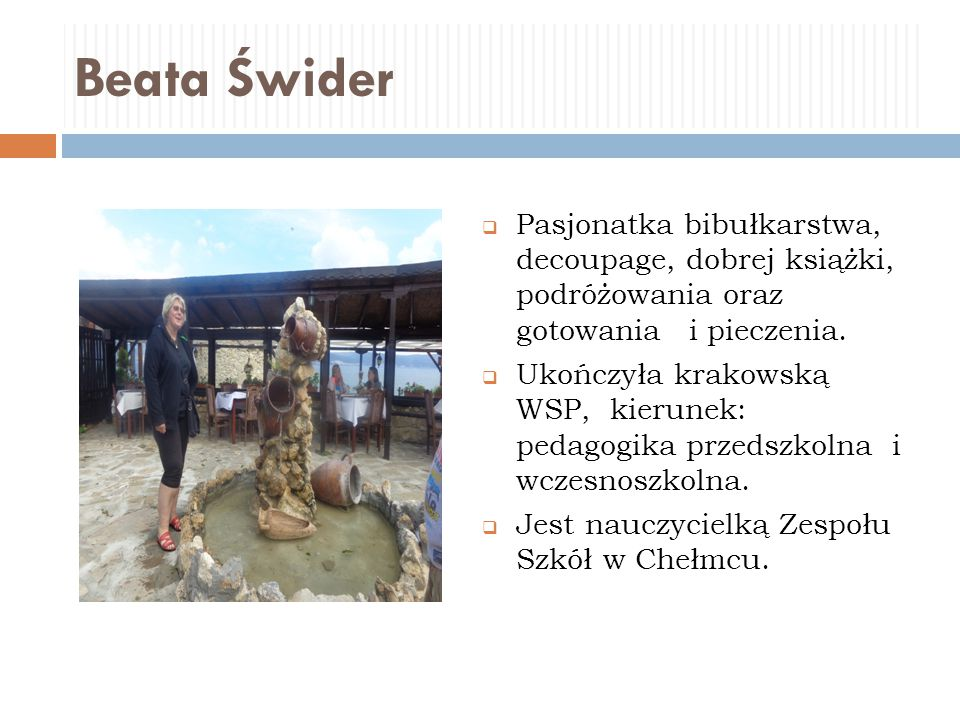 Beata Świder Pasjonatka bibułkarstwa, decoupage, dobrej książki, podróżowania oraz gotowania i pieczenia.