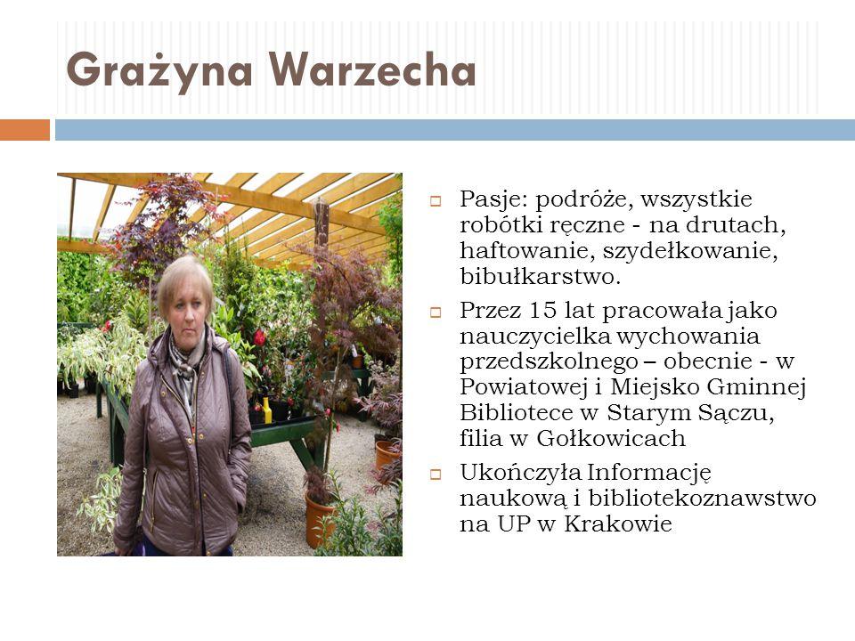 Grażyna Warzecha Pasje: podróże, wszystkie robótki ręczne - na drutach, haftowanie, szydełkowanie, bibułkarstwo.