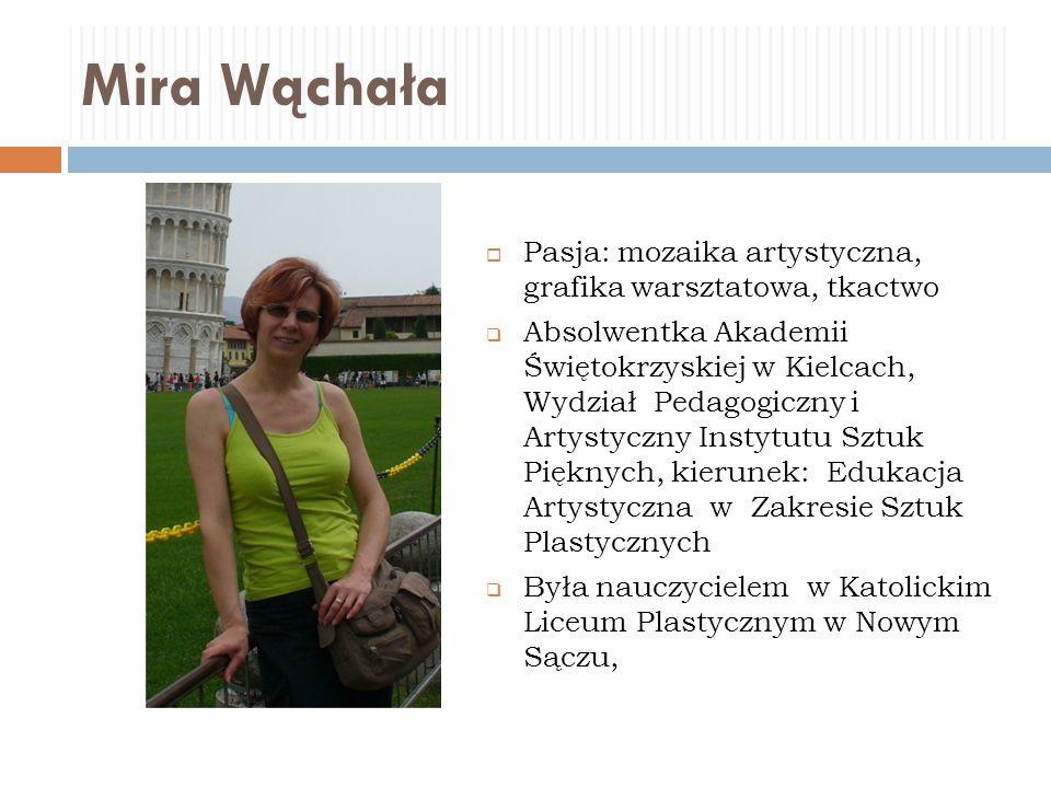 Mira Wąchała Pasja: mozaika artystyczna, grafika warsztatowa, tkactwo