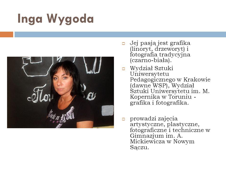 Inga Wygoda Jej pasją jest grafika (linoryt, drzeworyt) i fotografia tradycyjna (czarno-biała).