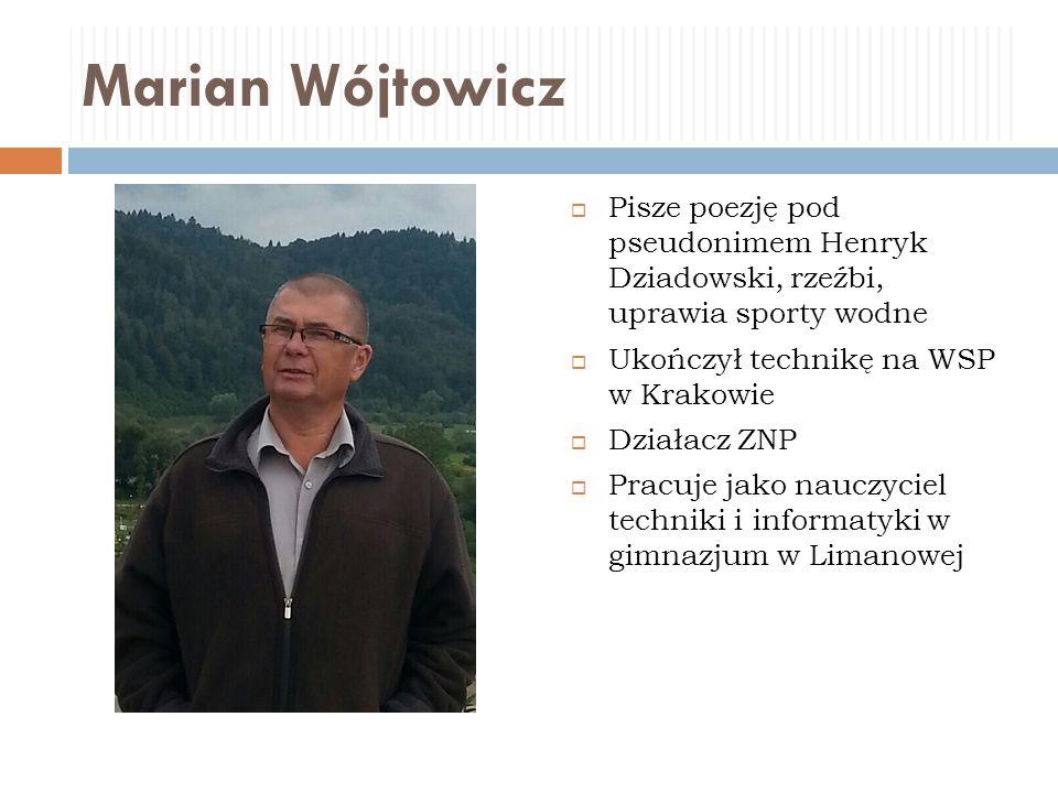 Marian Wójtowicz Pisze poezję pod pseudonimem Henryk Dziadowski, rzeźbi, uprawia sporty wodne. Ukończył technikę na WSP w Krakowie.
