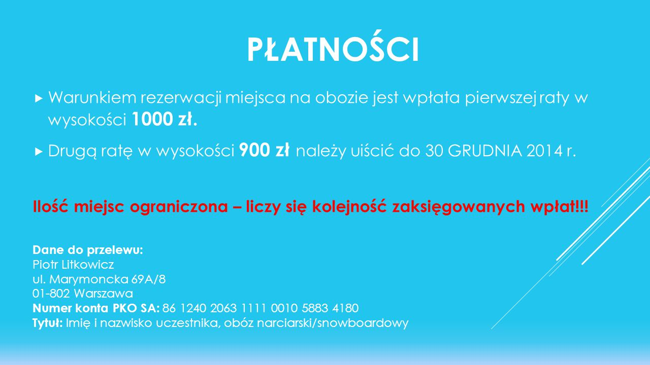 PŁATNOŚCI Warunkiem rezerwacji miejsca na obozie jest wpłata pierwszej raty w wysokości 1000 zł.