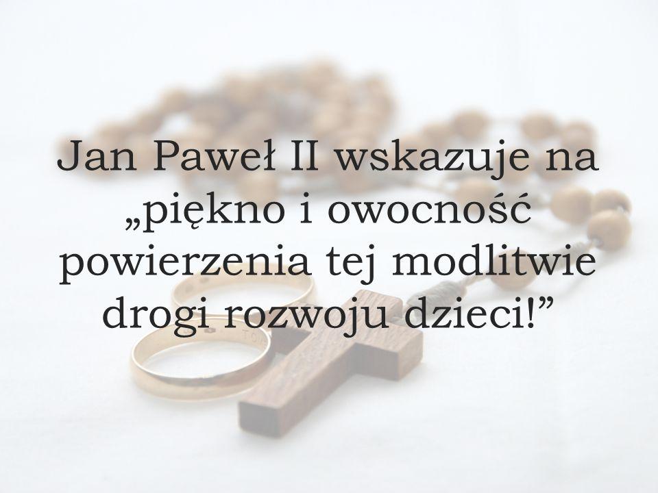 """Jan Paweł II wskazuje na """"piękno i owocność powierzenia tej modlitwie drogi rozwoju dzieci!"""
