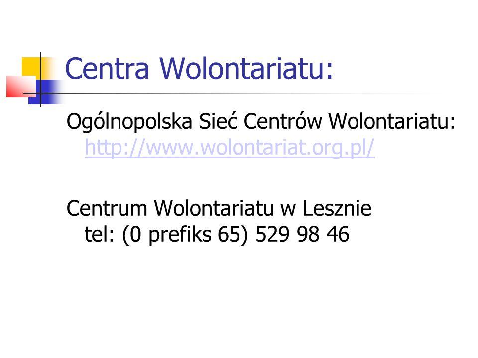 Centra Wolontariatu: Ogólnopolska Sieć Centrów Wolontariatu: http://www.wolontariat.org.pl/