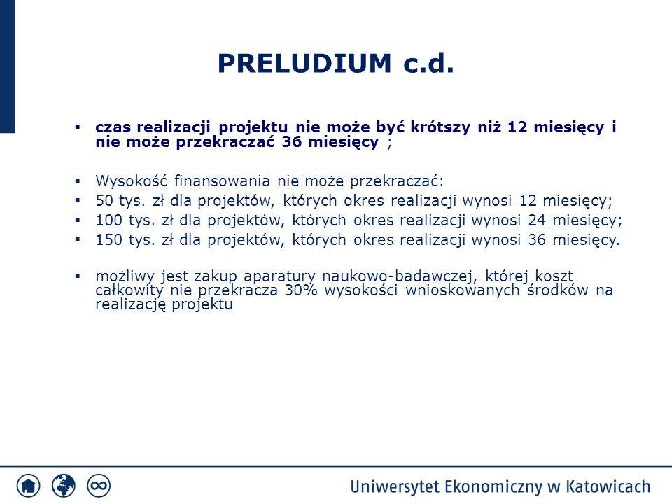 PRELUDIUM c.d. czas realizacji projektu nie może być krótszy niż 12 miesięcy i nie może przekraczać 36 miesięcy ;