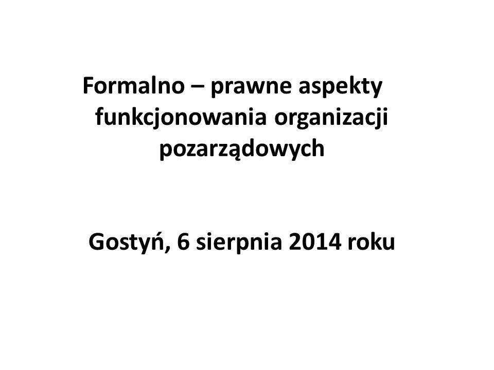 Formalno – prawne aspekty funkcjonowania organizacji pozarządowych Gostyń, 6 sierpnia 2014 roku