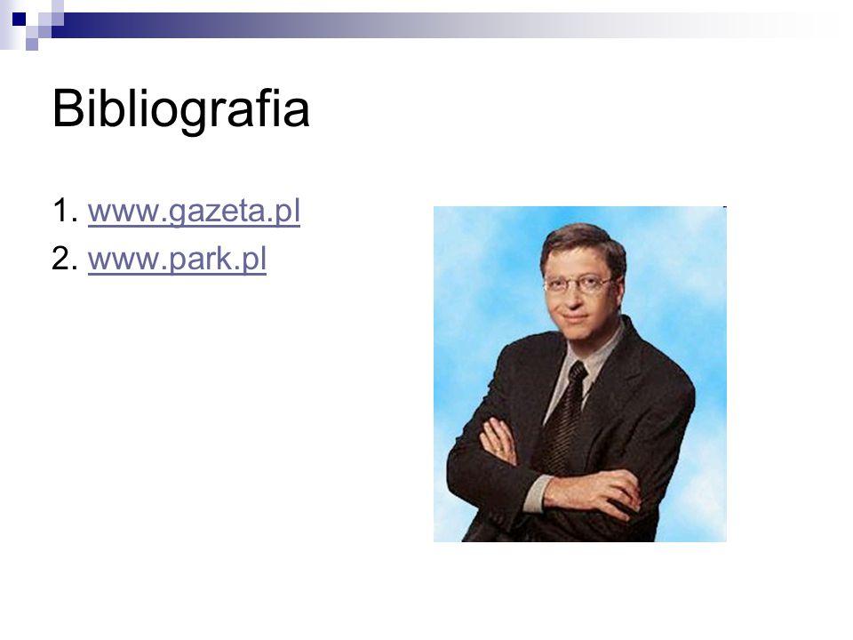Bibliografia 1. www.gazeta.pl 2. www.park.pl