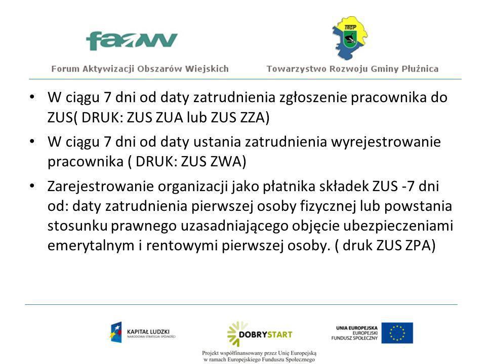 W ciągu 7 dni od daty zatrudnienia zgłoszenie pracownika do ZUS( DRUK: ZUS ZUA lub ZUS ZZA)