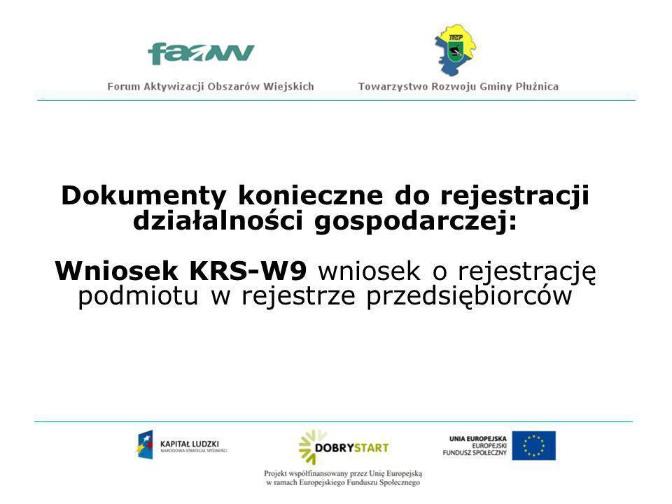 Dokumenty konieczne do rejestracji działalności gospodarczej: Wniosek KRS-W9 wniosek o rejestrację podmiotu w rejestrze przedsiębiorców