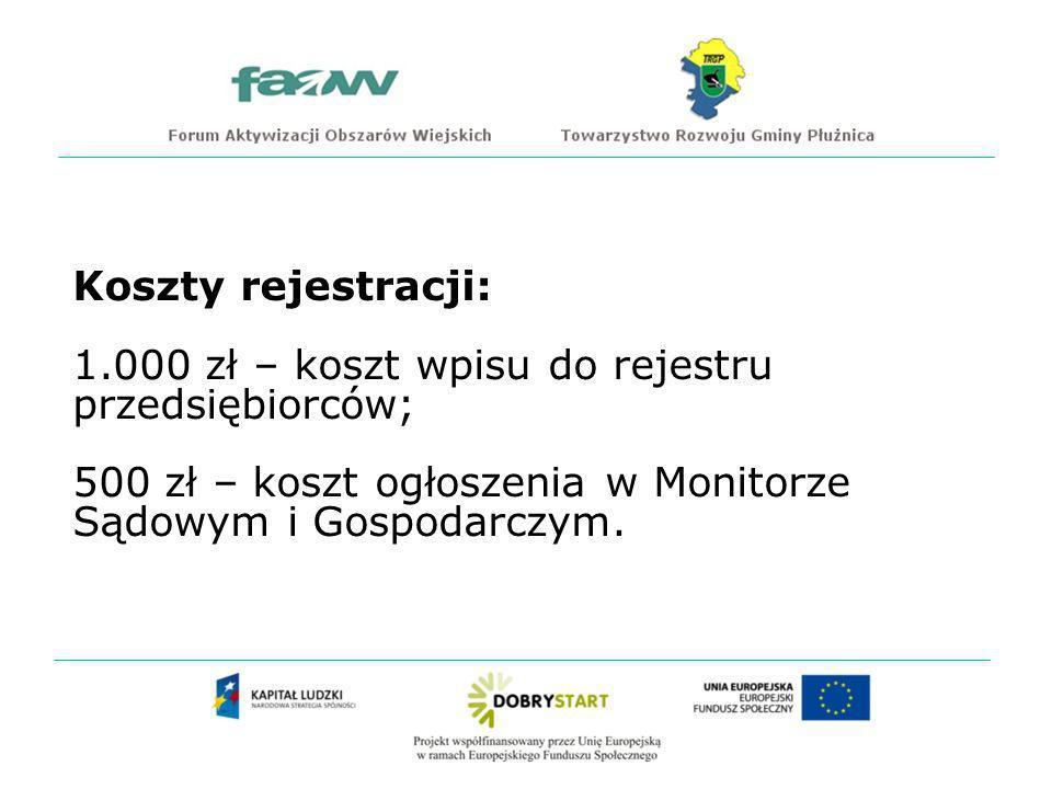 Koszty rejestracji: 1.000 zł – koszt wpisu do rejestru przedsiębiorców; 500 zł – koszt ogłoszenia w Monitorze Sądowym i Gospodarczym.
