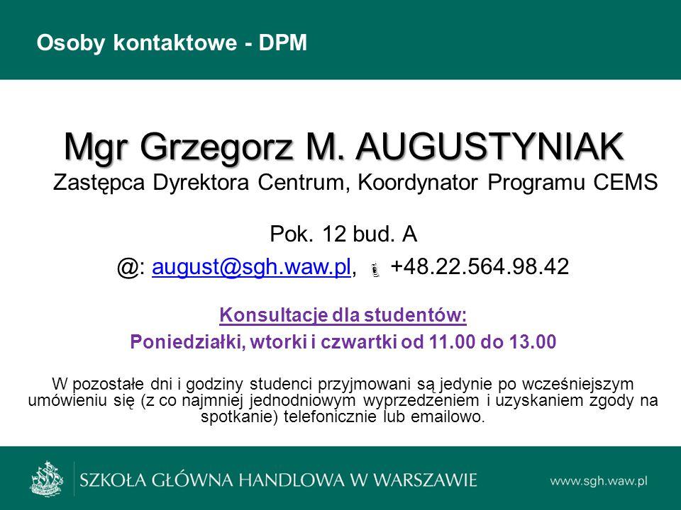 Osoby kontaktowe - DPM Mgr Grzegorz M. AUGUSTYNIAK Zastępca Dyrektora Centrum, Koordynator Programu CEMS.