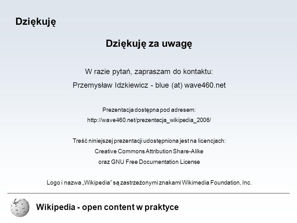 Dziękuję Dziękuję za uwagę Wikipedia - open content w praktyce