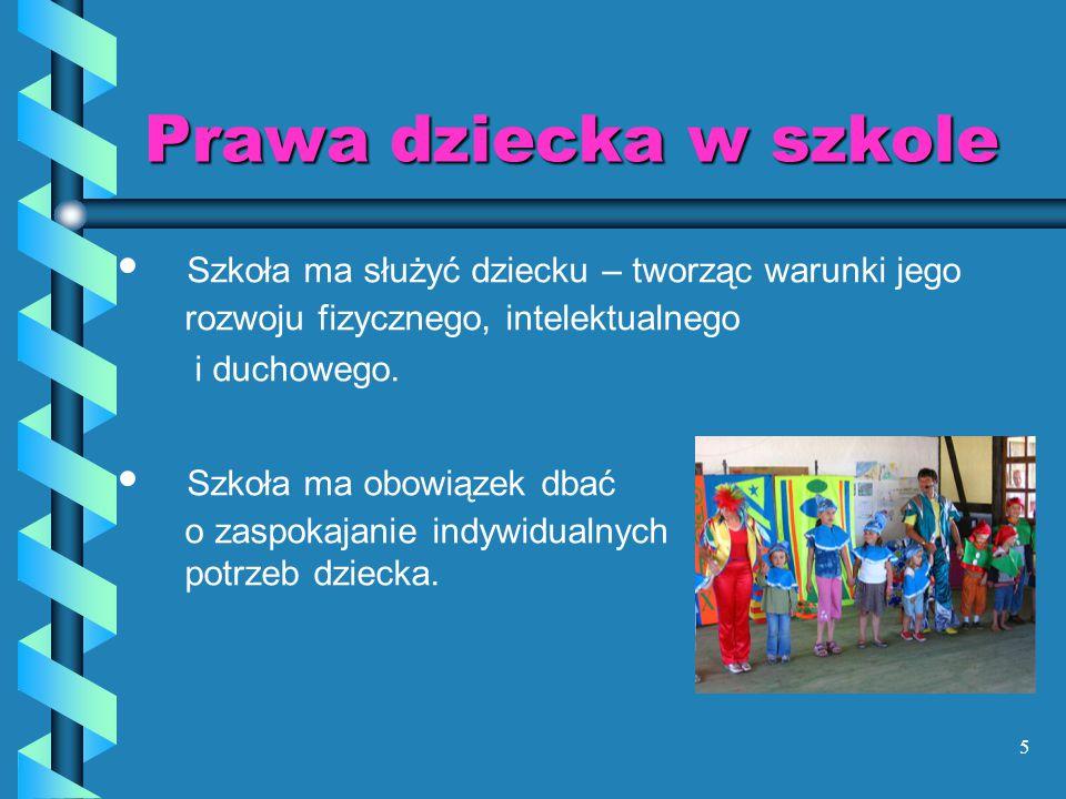 Prawa dziecka w szkole Szkoła ma służyć dziecku – tworząc warunki jego rozwoju fizycznego, intelektualnego.