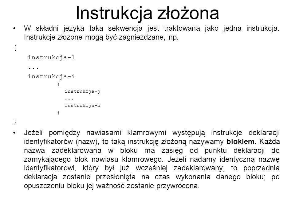 Instrukcja złożona W składni języka taka sekwencja jest traktowana jako jedna instrukcja. Instrukcje złożone mogą być zagnieżdżane, np.