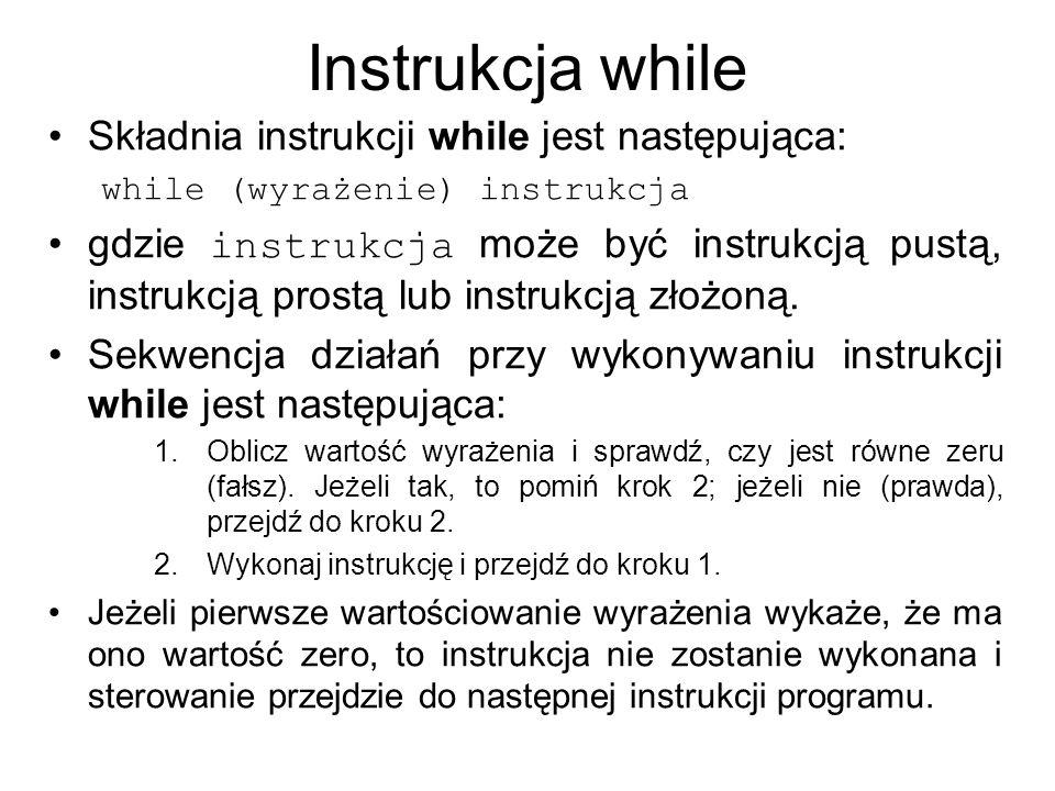 Instrukcja while Składnia instrukcji while jest następująca: