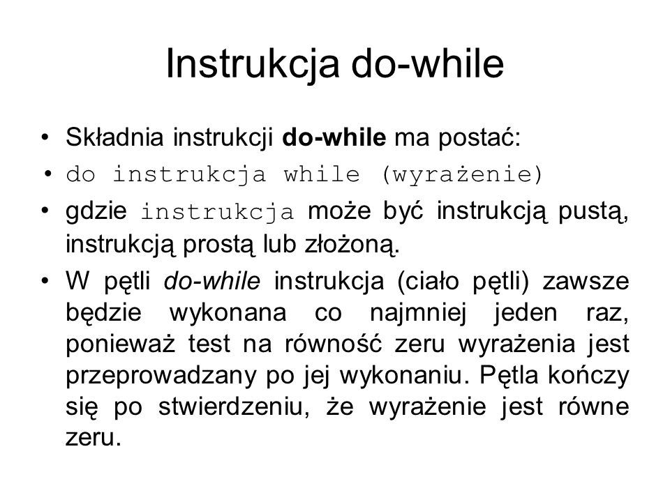 Instrukcja do-while Składnia instrukcji do-while ma postać: