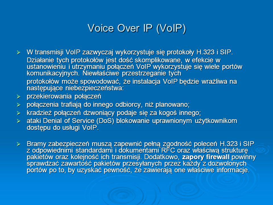 Voice Over IP (VoIP) W transmisji VoIP zazwyczaj wykorzystuje się protokoły H.323 i SIP.