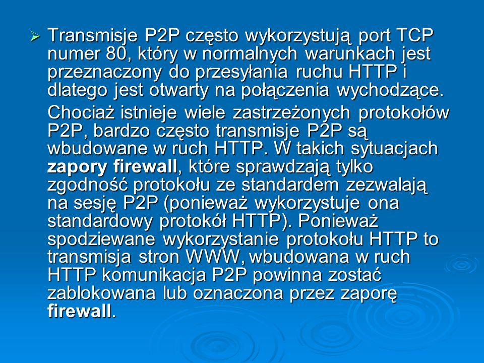 Transmisje P2P często wykorzystują port TCP numer 80, który w normalnych warunkach jest przeznaczony do przesyłania ruchu HTTP i dlatego jest otwarty na połączenia wychodzące.