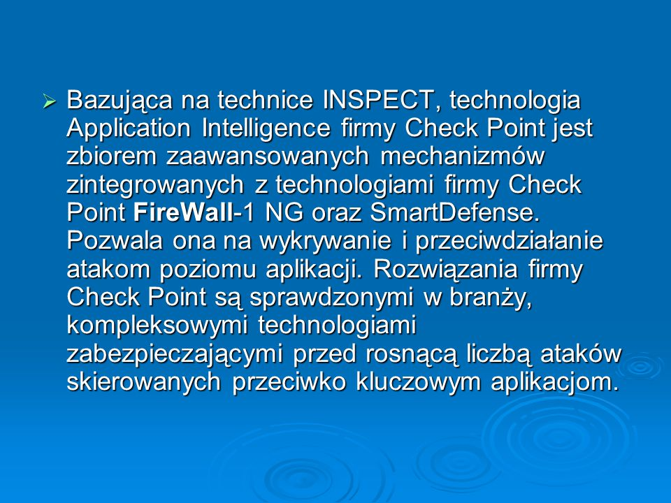 Bazująca na technice INSPECT, technologia Application Intelligence firmy Check Point jest zbiorem zaawansowanych mechanizmów zintegrowanych z technologiami firmy Check Point FireWall-1 NG oraz SmartDefense.