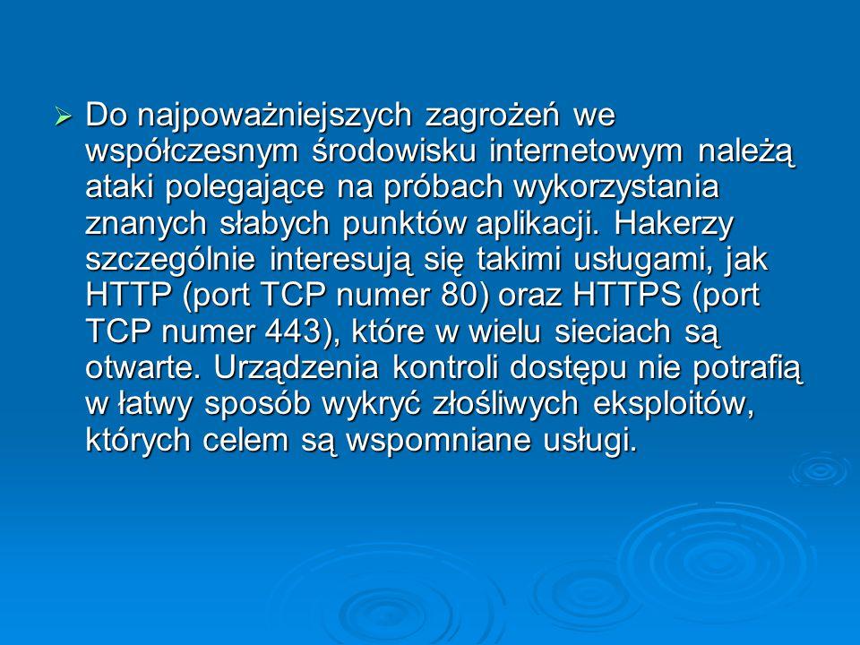 Do najpoważniejszych zagrożeń we współczesnym środowisku internetowym należą ataki polegające na próbach wykorzystania znanych słabych punktów aplikacji. Hakerzy szczególnie interesują się takimi usługami, jak HTTP (port TCP numer 80) oraz HTTPS (port TCP numer 443), które w wielu sieciach są otwarte. Urządzenia kontroli dostępu nie potrafią w łatwy sposób wykryć złośliwych eksploitów, których celem są wspomniane usługi.