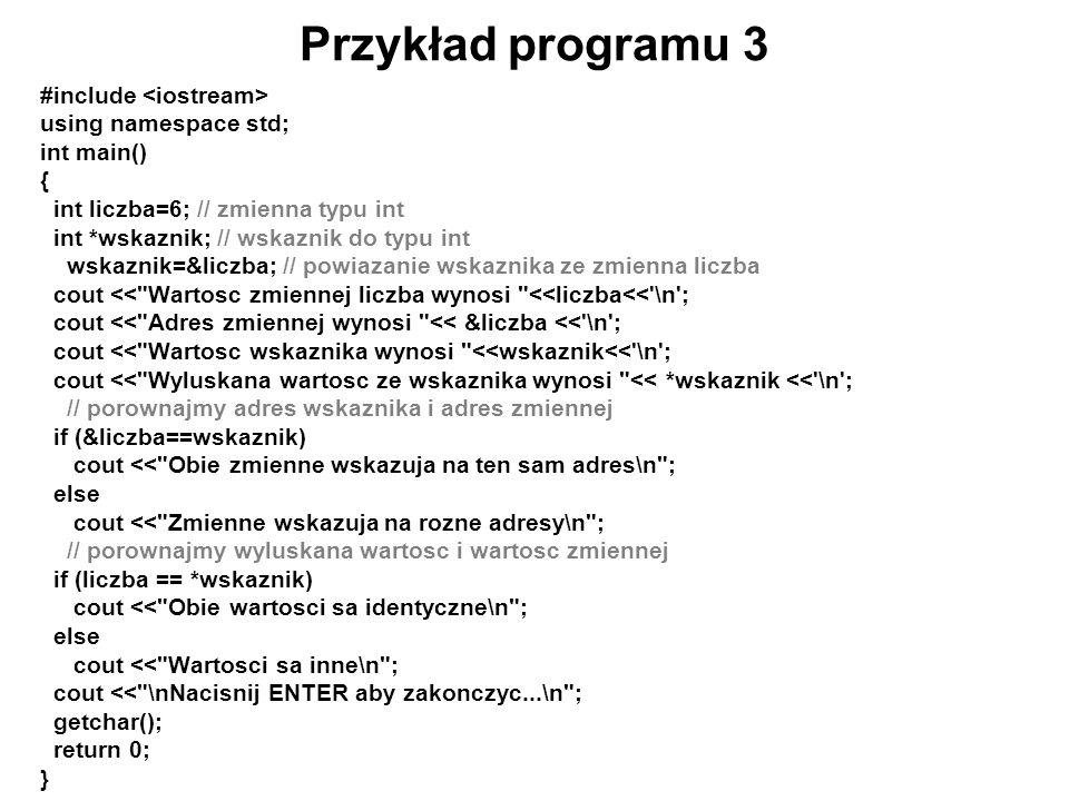 Przykład programu 3 #include <iostream> using namespace std;