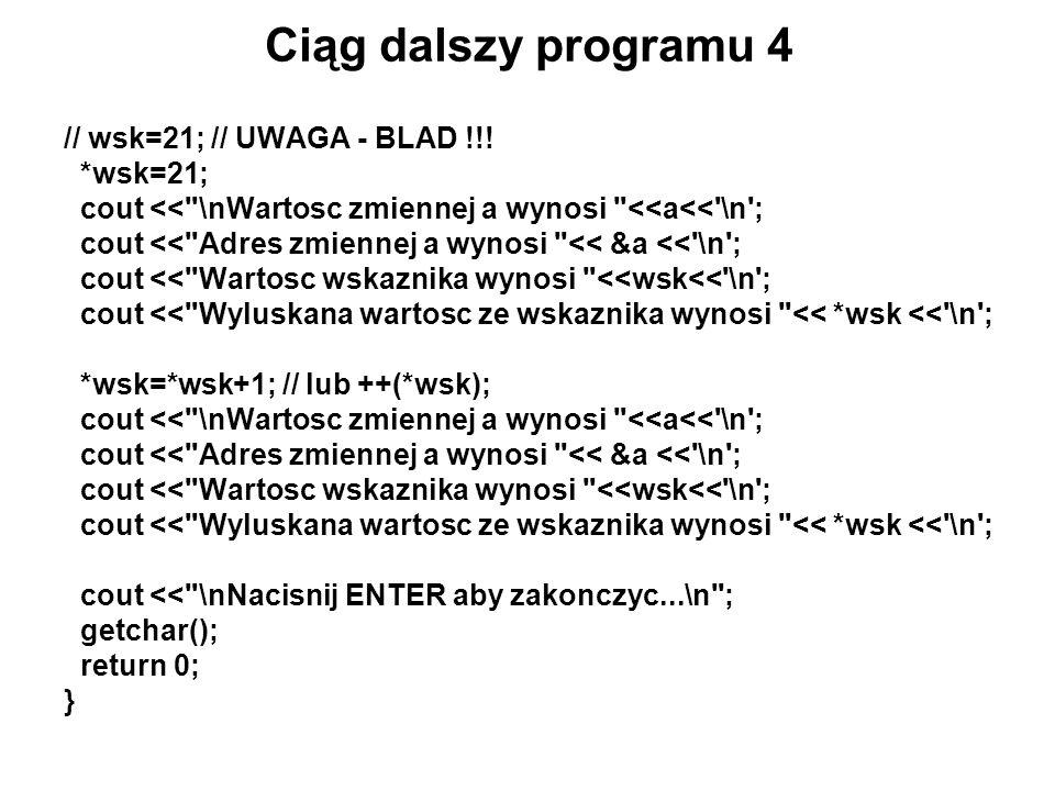 Ciąg dalszy programu 4 // wsk=21; // UWAGA - BLAD !!! *wsk=21;