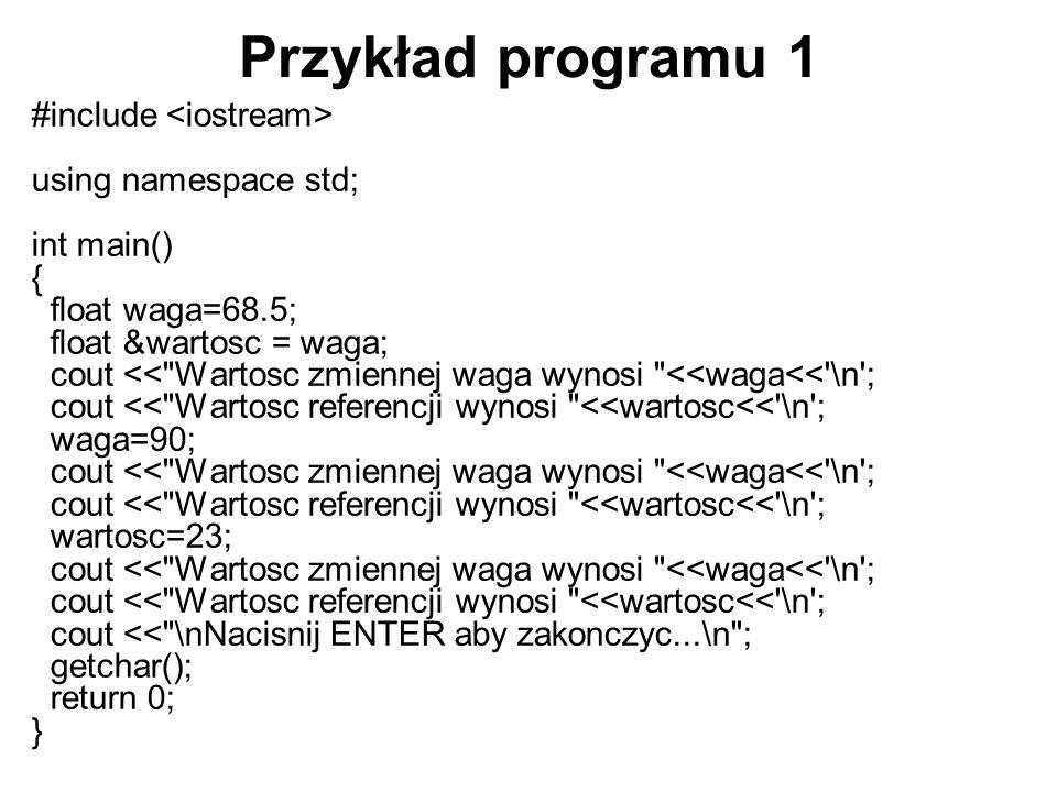 Przykład programu 1 #include <iostream> using namespace std;