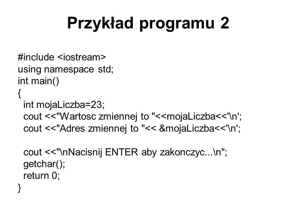 Przykład programu 2 #include <iostream> using namespace std;