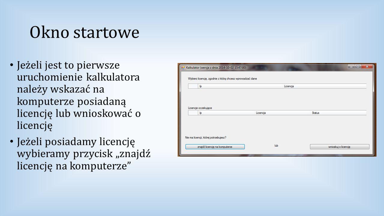 Okno startowe Jeżeli jest to pierwsze uruchomienie kalkulatora należy wskazać na komputerze posiadaną licencję lub wnioskować o licencję.