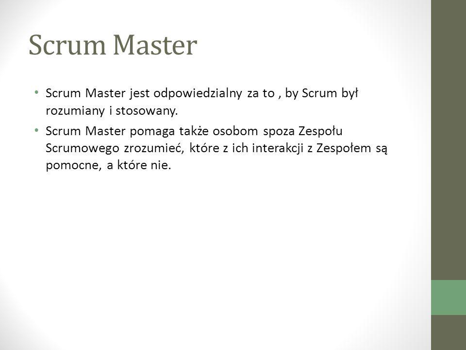 Scrum Master Scrum Master jest odpowiedzialny za to , by Scrum był rozumiany i stosowany.